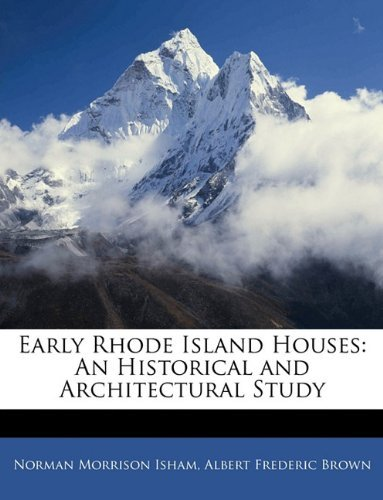 Early Rhode Island Houses: An Historical and Architectural Study Norman M. Isham