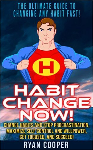 Habit: Habit Change Now! - The Ultimate Guide To Changing Any Habit Fast! - Change Habits And Stop Procrastination, Maximize Self Control And Willpower, ... Discipline, Concentration, Time Management)  by  Ryan Cooper