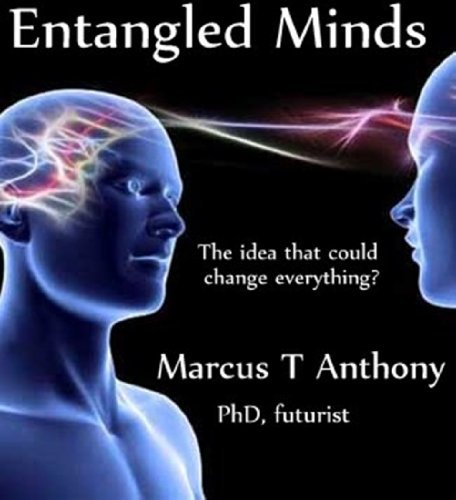 Entangled Minds: The Idea That Will Change Everything?  by  Marcus T. Anthony