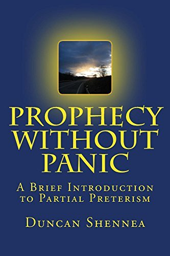 Prophecy Without Panic: A Brief Introduction to Partial Preterism Duncan Shennea