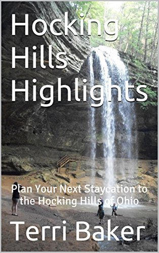 Hocking Hills Highlights: Plan Your Next Staycation to the Hocking Hills of Ohio  by  Terri Baker