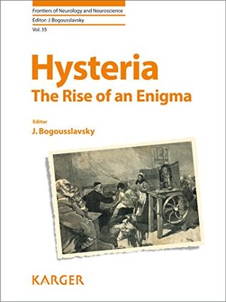 Hysteria: The Rise of an Enigma J. Bogousslavsky