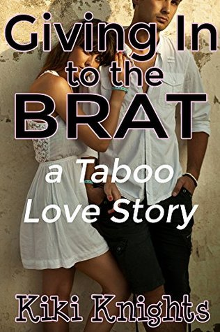 Giving In To The Brat: A Taboo Love Story  by  Kiki Knights