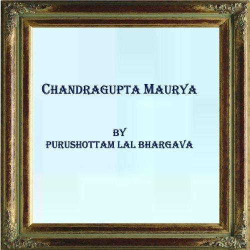 CHANDRAGUPTA MAURYA Purushottam Lal Bhargava