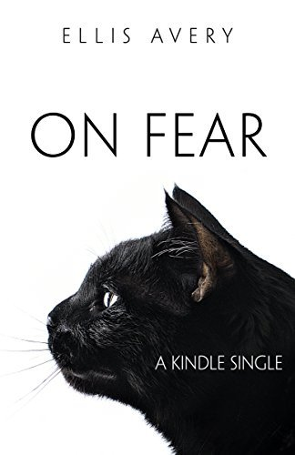 On Fear (Kindle Single) (The Family Tooth Book 2) Ellis Avery