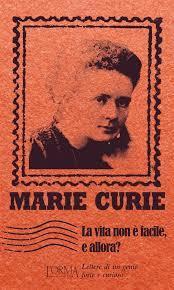 La vita non è facile, e allora?  by  Marie Curie