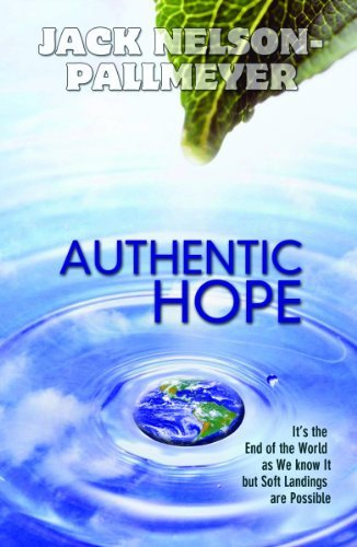 Authentic Hope: Its the End of theWorld as We Know It, but Soft Landings Are Possible  by  Jack Nelson-Pallmeyer
