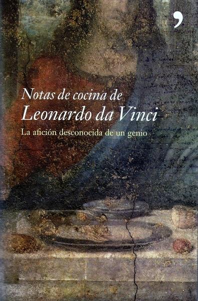 Notas de cocina de Leonardo da Vinci. La afición desconocida de un genio.  by  Jonathan Routh