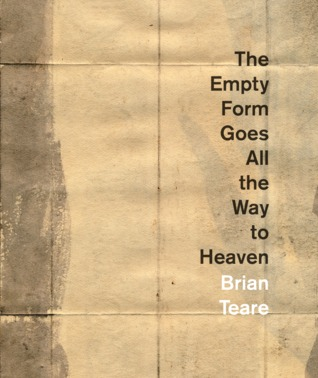The Empty Form Goes All the Way to Heaven Brian Teare