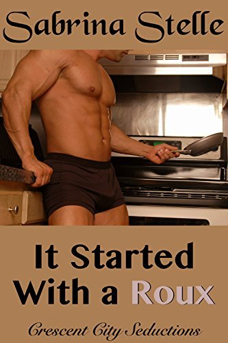 It Started With a Roux (Crescent City Seductions Book 2) Sabrina Stelle