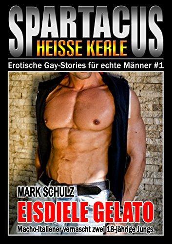 SPARTACUS - BAND 1 - EISDIELE GELATO: Macho-Italiener vernascht zwei 18-jährige Jungs (SPARTACUS - Erotische Gay Stories für echte Männer) Mark Schulz