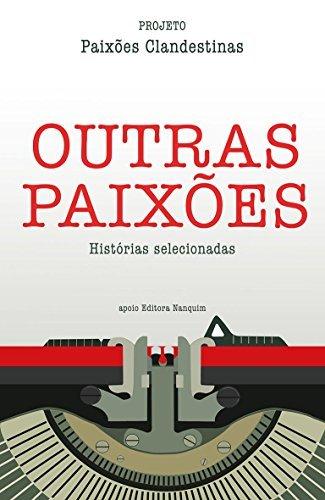 Outras Paixões: Projeto Paixões Clandestinas  by  Fabiano R. de Souza