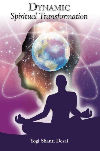 Dynamic Spiritual Transformation  by  Yogi Shanti Desai