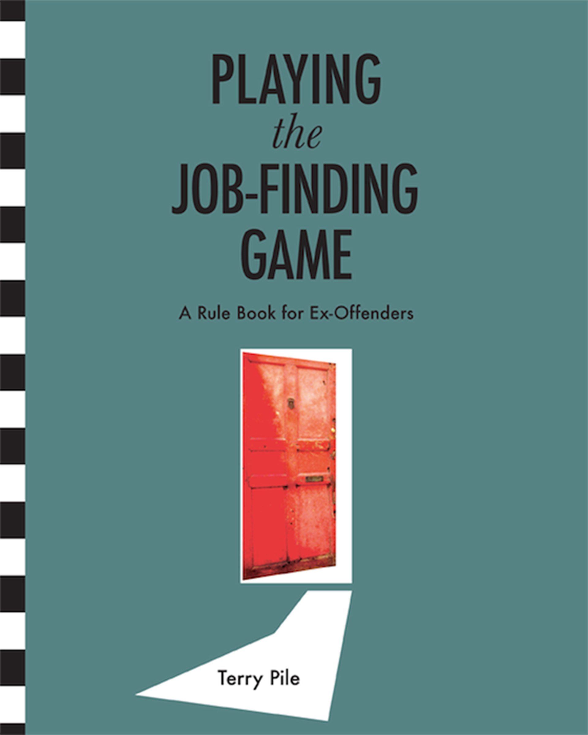Playing The Job-finding Game: A Rule Book For Ex-offenders  by  Terry Pile