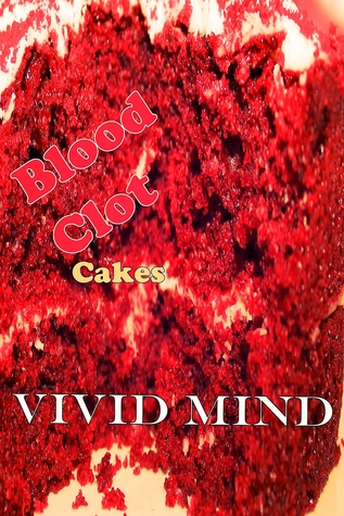 Blood Clot Cakes  by  Vivid Mind