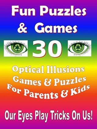 Puzzles & Games: 30 Optical Illusions Games & Fun Puzzles For Parents & Kids: Optical Illusions Rosa Suen