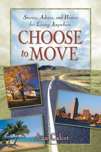Choose to Move, Stories, Advice and Humor for Living Anywhere  by  Ann Cabot