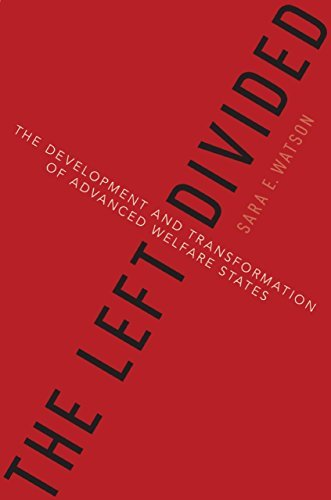 The Left Divided: The Development and Transformation of Advanced Welfare States Sara Watson