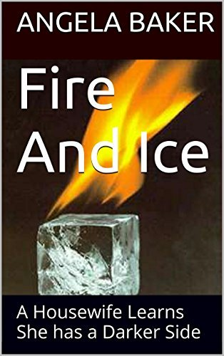 Fire And Ice: A Housewife Learns She has a Darker Side (Debbies Dark Desire Book 2)  by  Angela Baker