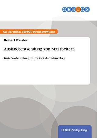 Auslandsentsendung von Mitarbeitern: Gute Vorbereitung vermeidet den Misserfolg Robert Reuter