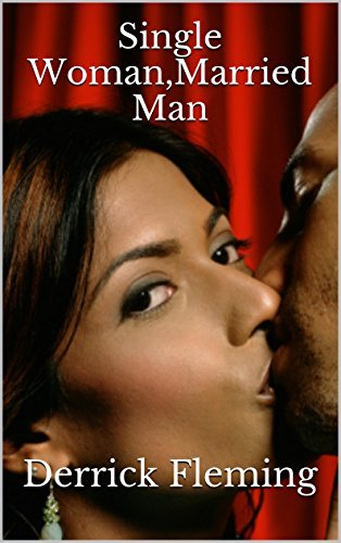 Single Woman,Married Man (Part 1) Derrick Fleming