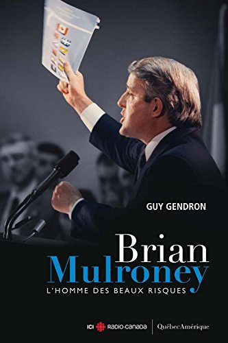 Brian Mulroney - Lhomme des beaux risques  by  Guy Gendron