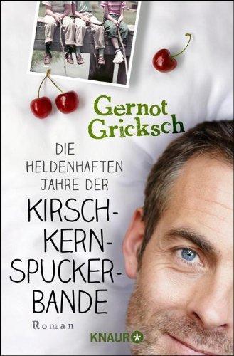 Die heldenhaften Jahre der Kirschkernspuckerbande (Kirschkernspucker, #2) Gernot Gricksch