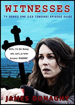 Witnesses TV Series One (Les Témoins) Channel 4 Episode Guide  by  James Donaghy
