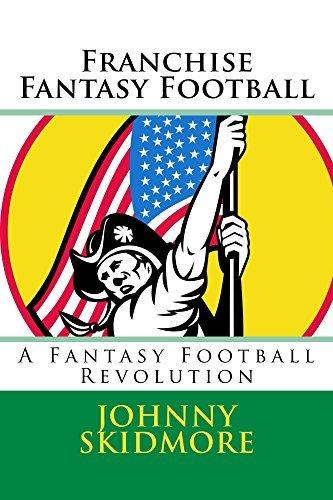 Franchise Fantasy Football: A Fantasy Football Revolution  by  Johnny Skidmore