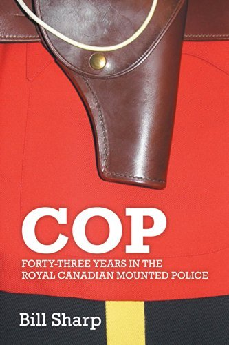 Cop: Forty-Three Years In The Royal Canadian Mounted Police  by  Bill Sharp