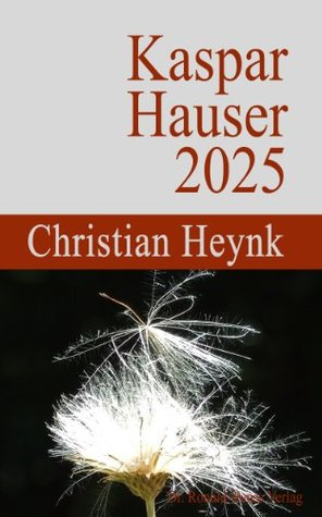 Kaspar Hauser 2025 Christian Heynk