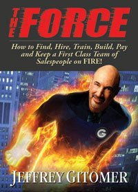 The Force (Audio 5-CD Set) (How to Find, Hire, Train, Build, Pay and Keep a First Class Team of Sale  by  Jeffrey Gitomer