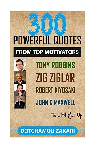 300 quotes from top motivators:Tony Robbins, Zig Ziglar, Robert Kiyosaki ...  by  Zakari Dotchamou