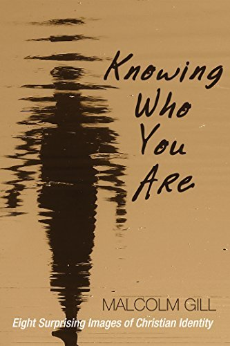Knowing Who You Are: Eight Surprising Images of Christian Identity Malcolm Gill