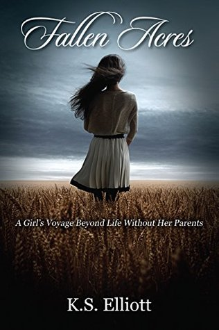 Fallen Acres: A Girls Voyage Beyond Life Without Her Parents KS Elliott