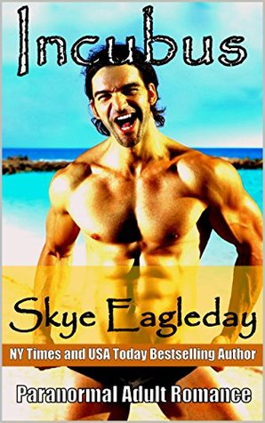Incubus Paranormal Adult Romance: Irresistible Sex  by  Skye Eagleday