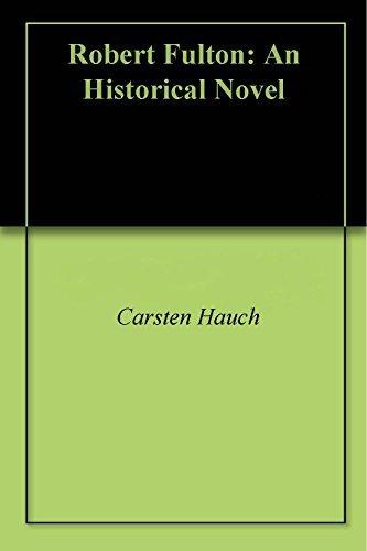 Robert Fulton: An Historical Novel  by  Carsten Hauch