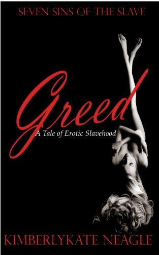 Greed : Seven Sins of the slave  by  KimberlyKate Neagle