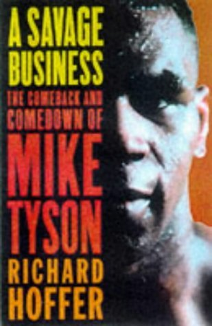 A Savage Business: The Comeback and Comedown of Mike Tyson  by  Richard Hoffer