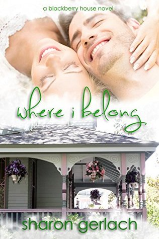 Where I Belong (Blackberry House Book 1)  by  Sharon Gerlach