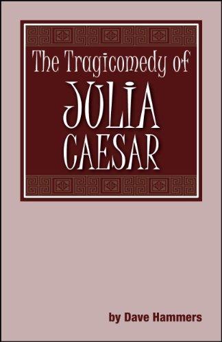 The Tragicomedy of Julia Caesar Dave Hammers