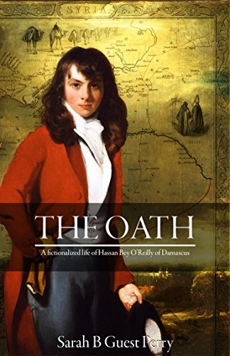 The Oath: A fictionalized life of Hassan Bey OReilly of Damascus (Eugene, Mathilda and Bankhead Guest, changing lives in changing worlds Book 1) Sarah B Guest Perry