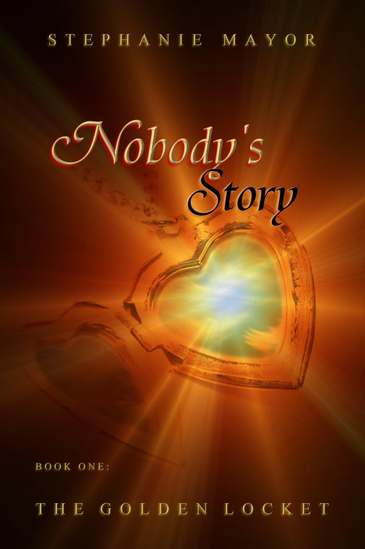 Nobodys Story: Book One: The Golden Locket  by  Stephanie Mayor