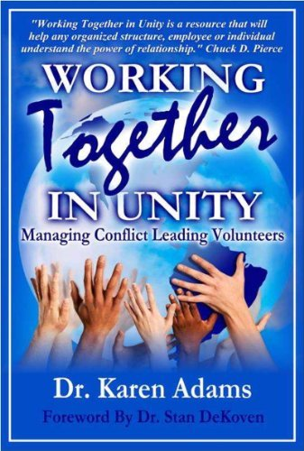 WORKING TOGETHER IN UNITY: Managing Conflict Leading Volunteers  by  Karen Adams