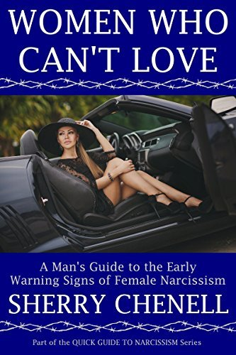 WOMEN WHO CANT LOVE: A Mans Guide to the Early Warning Signs of Female Narcissism (Quick Guide to Narcissism Book 2)  by  Sherry Chenell
