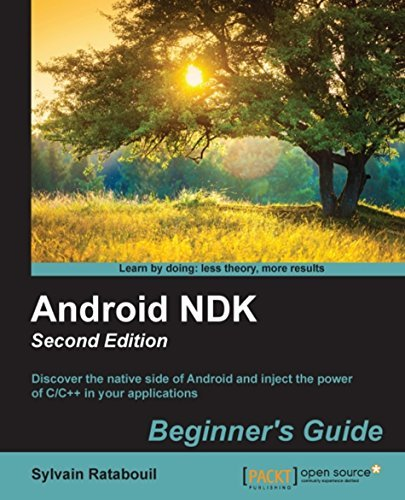 Android NDK: Beginners Guide - Second Edition  by  Sylvain Ratabouil