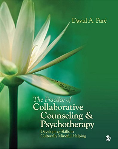 The Practice of Collaborative Counseling and Psychotherapy: Developing Skills in Culturally Mindful Helping  by  David A. Paré