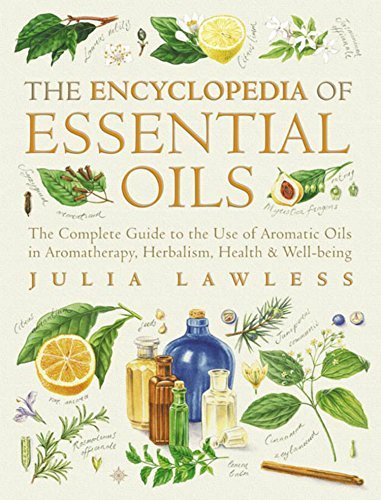 Encyclopedia of Essential Oils: The complete guide to the use of aromatic oils in aromatherapy, herbalism, health and well-being. (Text Only): The Complete ... Herbalism, Health and Well Being Julia Lawless