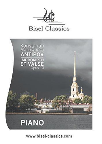 Impromptu et Valse, Opus 13: Piano Solo (Bisel Classics Book 183)  by  Konstantin Afanasyevich Antipov