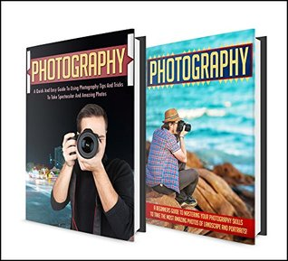 Photography: BOX SET 2 IN 1 The Complete Extensive Guide On Photography For Beginners + Photography Hacks + Digital Photography #10  by  R. McWolfshire